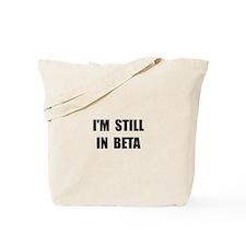 Still In Beta Tote Bag