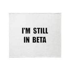 Still In Beta Throw Blanket