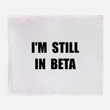 Still In Beta Throw Blanket