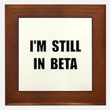 Still In Beta Framed Tile