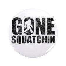 """Gone Squatchin 3.5"""" Button"""