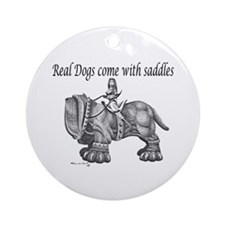 Real Dogs Come with Saddles Ornament (Round)