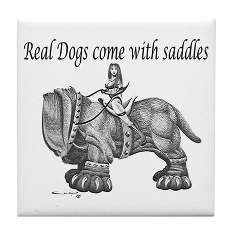 Real Dogs Come with Saddles Tile Coaster