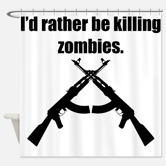 Id Rather Be Killing Zombies Shower Curtain