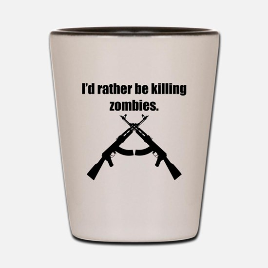 Id Rather Be Killing Zombies Shot Glass