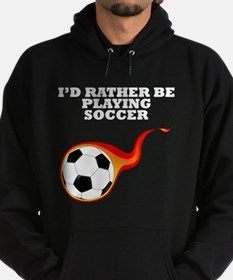 Id Rather Be Playing Soccer Hoodie