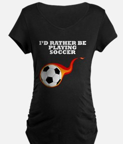 Id Rather Be Playing Soccer Maternity T-Shirt