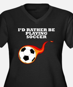 Id Rather Be Playing Soccer Plus Size T-Shirt