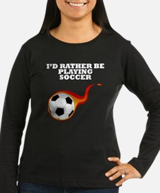 Id Rather Be Playing Soccer Long Sleeve T-Shirt