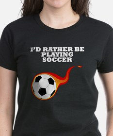 Id Rather Be Playing Soccer T-Shirt