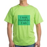 I Knit Therefore I Am Green T-Shirt
