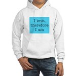 I Knit Therefore I Am Hooded Sweatshirt