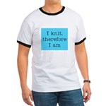 I Knit Therefore I Am Ringer T