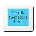 I Knit Therefore I Am Mousepad