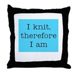 I Knit Therefore I Am Throw Pillow