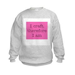I Craft Therefore I Am Sweatshirt