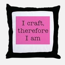 I Craft Therefore I Am Throw Pillow
