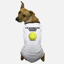 Id Rather Be Playing Tennis Dog T-Shirt