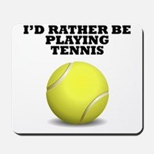 Id Rather Be Playing Tennis Mousepad