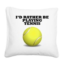Id Rather Be Playing Tennis Square Canvas Pillow