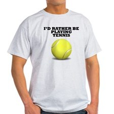 Id Rather Be Playing Tennis T-Shirt