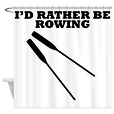 Id Rather Be Rowing Shower Curtain