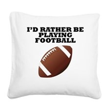 Id Rather Be Playing Football Square Canvas Pillow