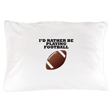 Id Rather Be Playing Football Pillow Case