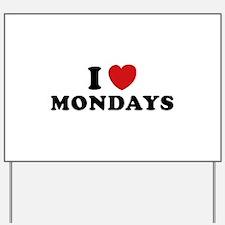 I Love Mondays Yard Sign