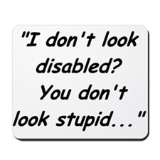 I Don't Look Disabled Mousepad