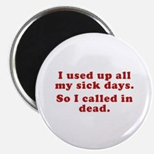 "I Used Up All My Sick Days. 2.25"" Magnet (10 pack)"