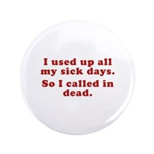 """I Used Up All My Sick Days. 3.5"""" Button"""