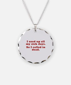 I Used Up All My Sick Days. Necklace