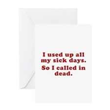 I Used Up All My Sick Days. Greeting Card