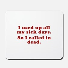 I Used Up All My Sick Days. Mousepad