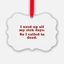 I Used Up All My Sick Days. Ornament