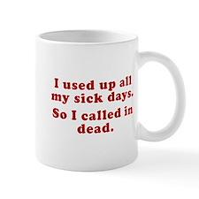 I Used Up All My Sick Days. Mug