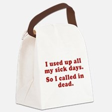 I Used Up All My Sick Days. Canvas Lunch Bag