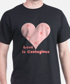 Love is Contagious T-Shirt
