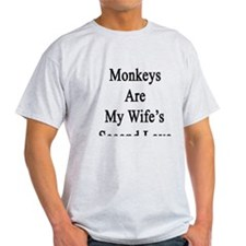 Monkeys Are My Wife's Second Love T-Shirt
