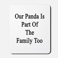 Our Panda Is Part Of The Family Too Mousepad