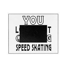 You Lost Me A Quitting Speed Skating Picture Frame