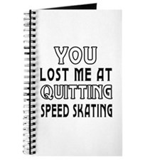 You Lost Me A Quitting Speed Skating Journal
