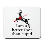 Better Shot Than Cupid Mousepad
