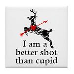 Better Shot Than Cupid Tile Coaster