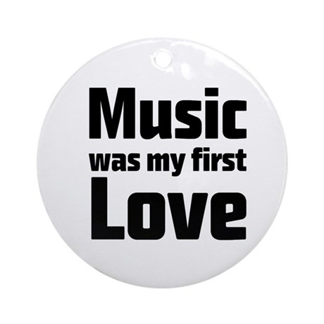 music was my first love round ornament by listing store. Black Bedroom Furniture Sets. Home Design Ideas
