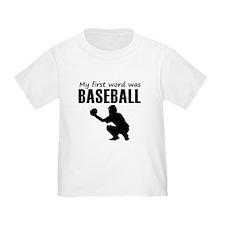 My First Word Was Baseball T-Shirt
