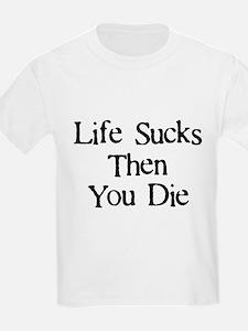 Life Sucks Then You Die T-Shirt