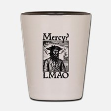 Mercy? LMAO Shot Glass
