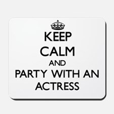 Keep Calm and Party With an Actress Mousepad
